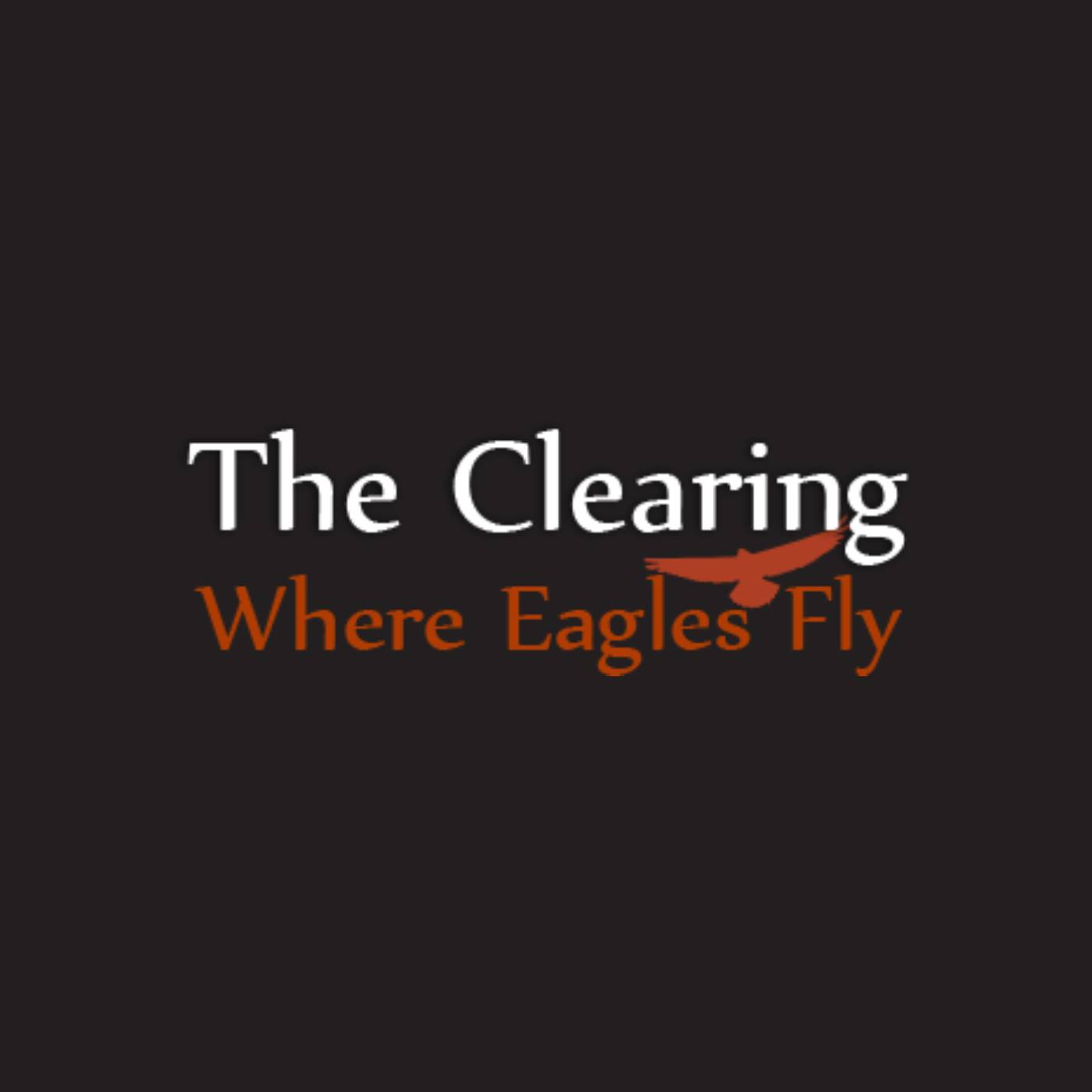 The Clearing Podcast - Where Eagles Fly